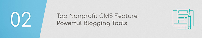 Pick a nonprofit CMS that offers powerful blogging capabilities.