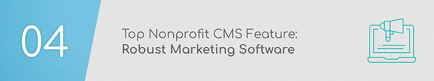 Your nonprofit CMS needs to have robust marketing software.